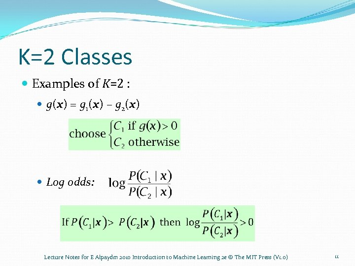 K=2 Classes Examples of K=2 : g(x) = g 1(x) – g 2(x) Log