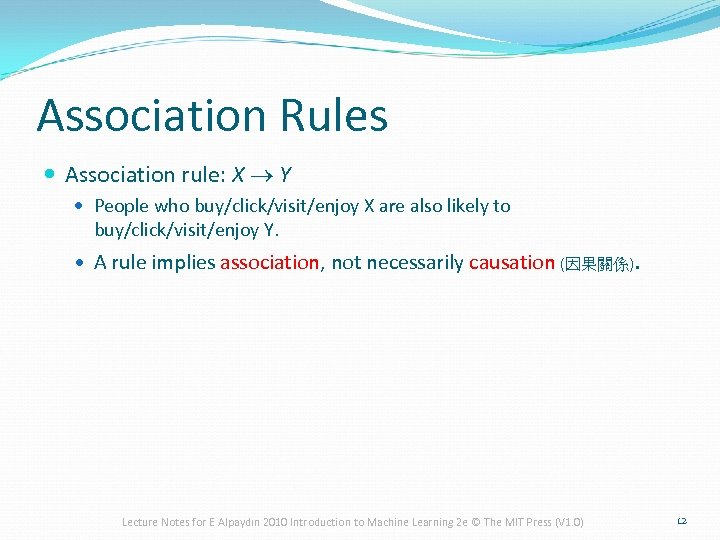 Association Rules Association rule: X ® Y People who buy/click/visit/enjoy X are also likely