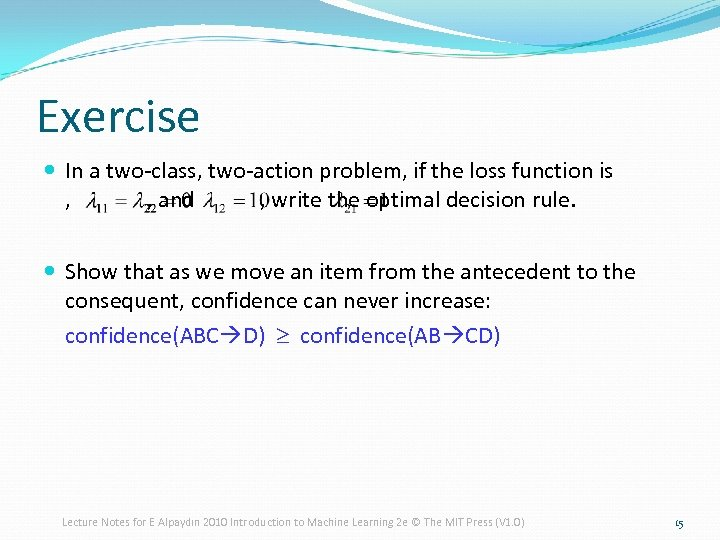 Exercise In a two-class, two-action problem, if the loss function is , , and