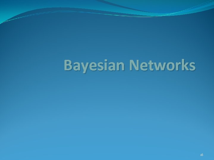 Bayesian Networks 16