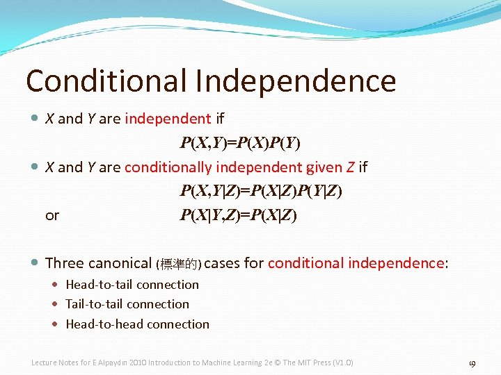 Conditional Independence X and Y are independent if P(X, Y)=P(X)P(Y) X and Y are