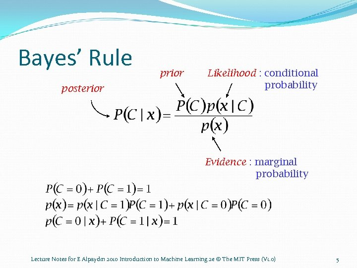 Bayes' Rule posterior prior Likelihood : conditional probability Evidence : marginal probability Lecture Notes