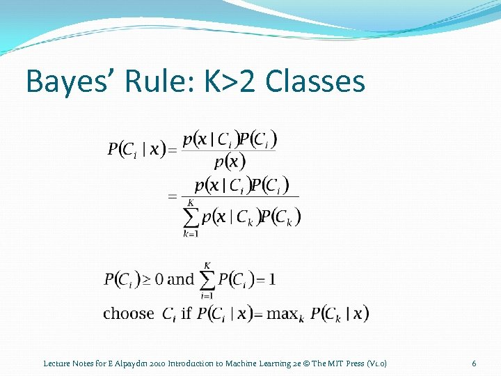 Bayes' Rule: K>2 Classes Lecture Notes for E Alpaydın 2010 Introduction to Machine Learning