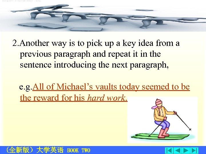 • 外国语学院 2. Another way is to pick up a key idea from