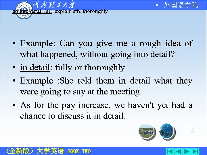 go into detail (s): explain sth. thoroughly • 外国语学院 • Example: Can you give