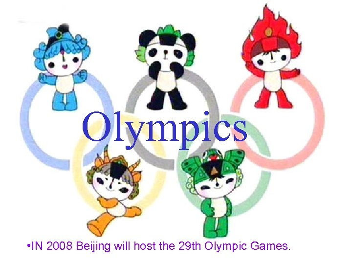 Olympics • IN 2008 Beijing will host the 29 th Olympic Games.