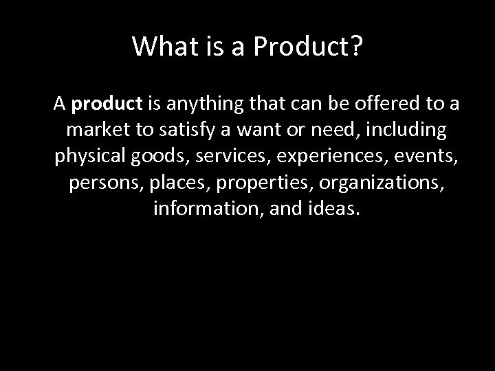 What is a Product? A product is anything that can be offered to a