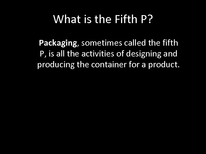 What is the Fifth P? Packaging, sometimes called the fifth P, is all the