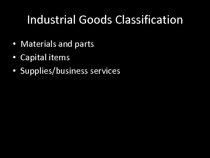 Industrial Goods Classification • Materials and parts • Capital items • Supplies/business services