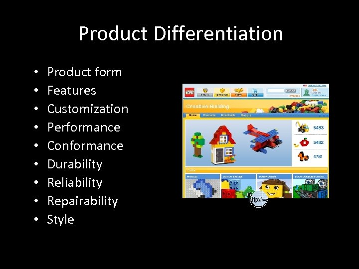 Product Differentiation • • • Product form Features Customization Performance Conformance Durability Reliability Repairability