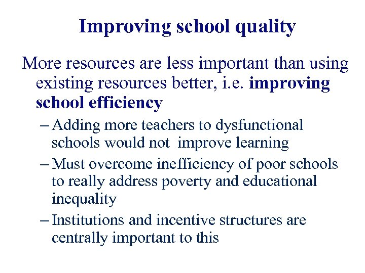Improving school quality More resources are less important than using existing resources better, i.