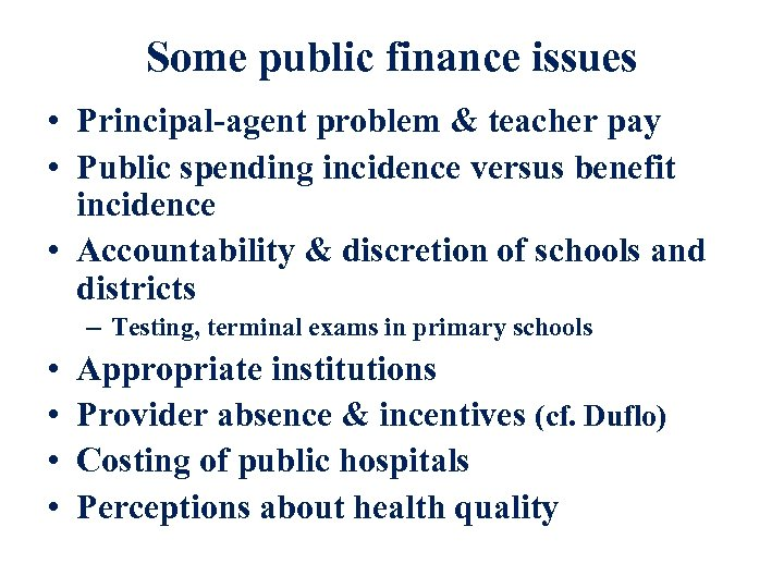 Some public finance issues • Principal-agent problem & teacher pay • Public spending incidence