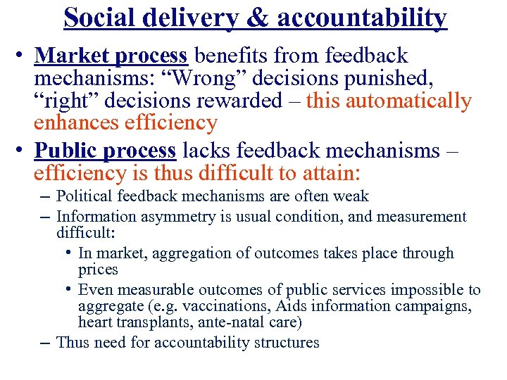 "Social delivery & accountability • Market process benefits from feedback mechanisms: ""Wrong"" decisions punished,"