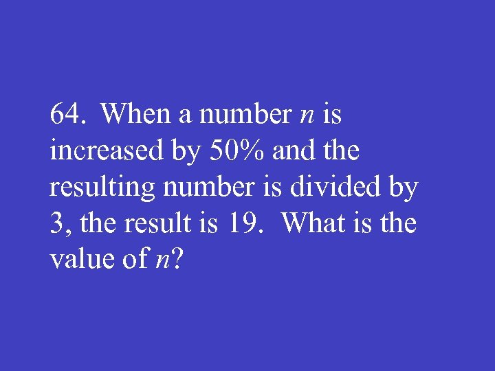 64. When a number n is increased by 50% and the resulting number is