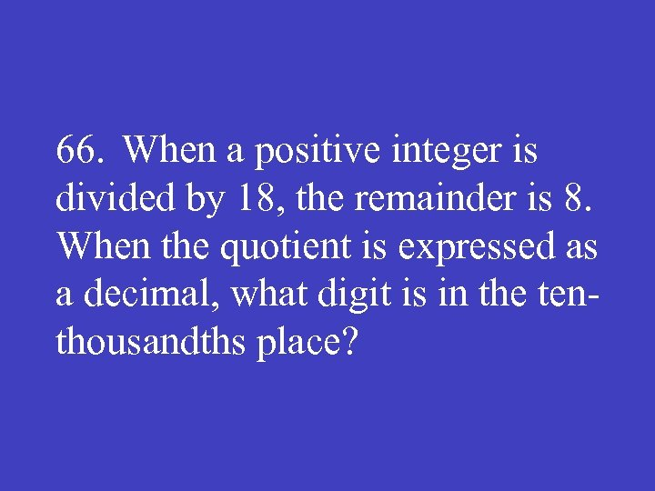 66. When a positive integer is divided by 18, the remainder is 8. When