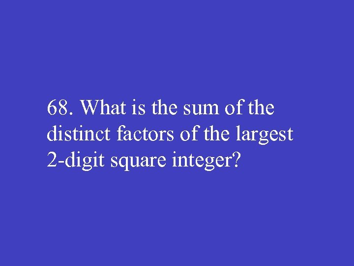 68. What is the sum of the distinct factors of the largest 2 digit