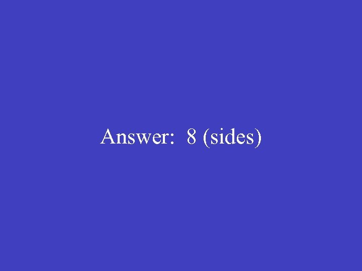 Answer: 8 (sides)
