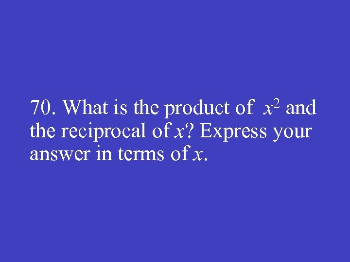 70. What is the product of x 2 and the reciprocal of x? Express
