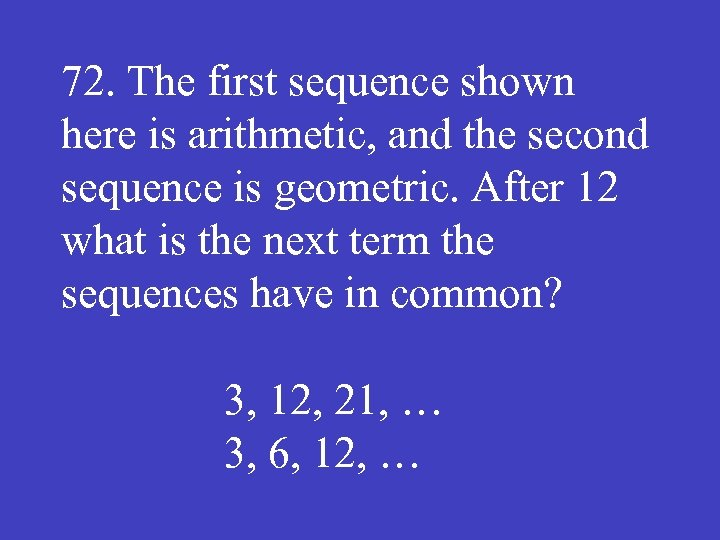 72. The first sequence shown here is arithmetic, and the second sequence is geometric.