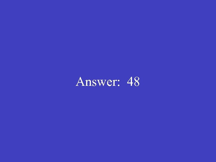 Answer: 48