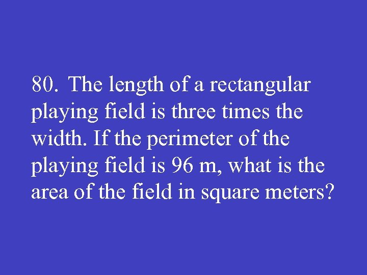 80. The length of a rectangular playing field is three times the width. If