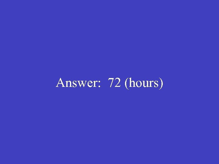 Answer: 72 (hours)