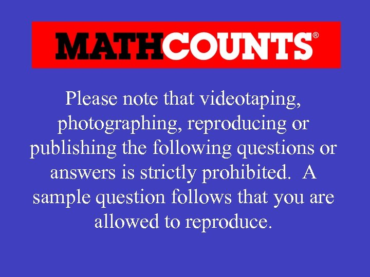 Please note that videotaping, photographing, reproducing or publishing the following questions or answers is