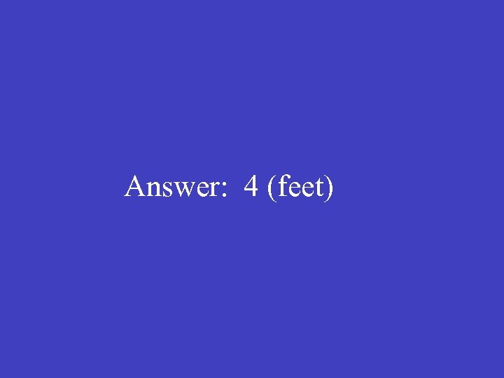 Answer: 4 (feet)