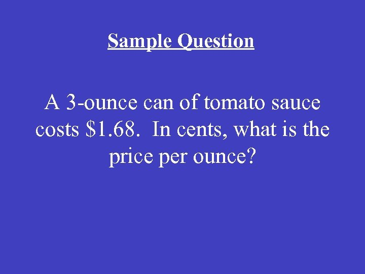 Sample Question A 3 ounce can of tomato sauce costs $1. 68. In cents,