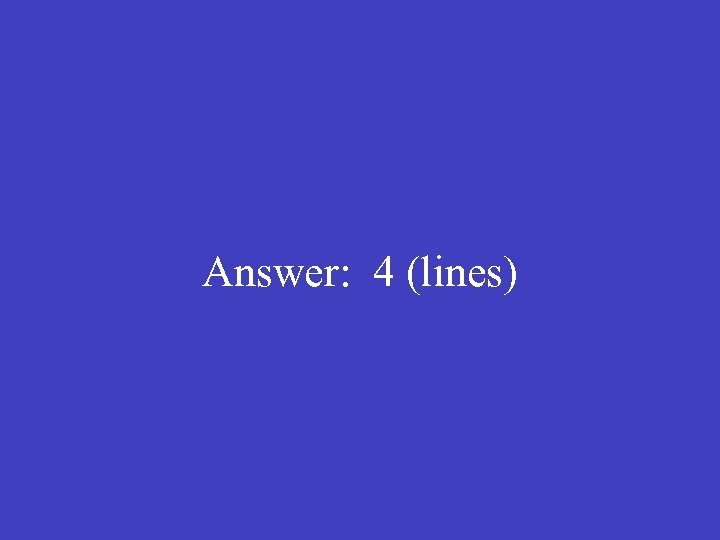 Answer: 4 (lines)
