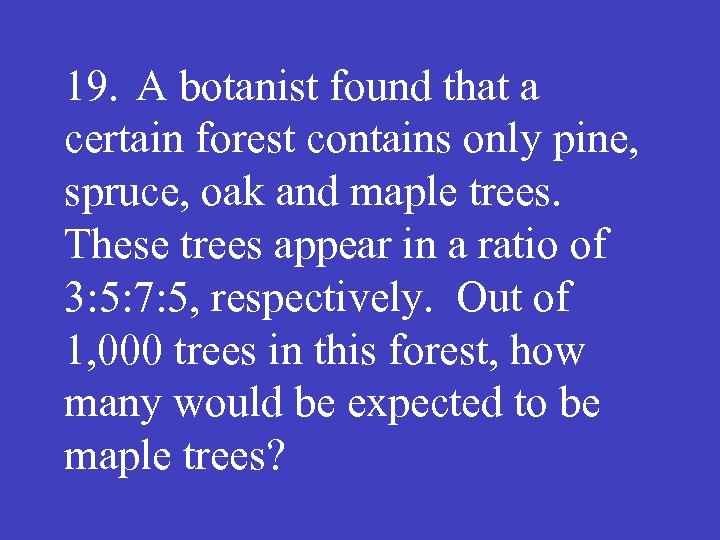 19. A botanist found that a certain forest contains only pine, spruce, oak and