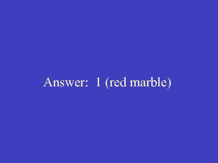Answer: 1 (red marble)