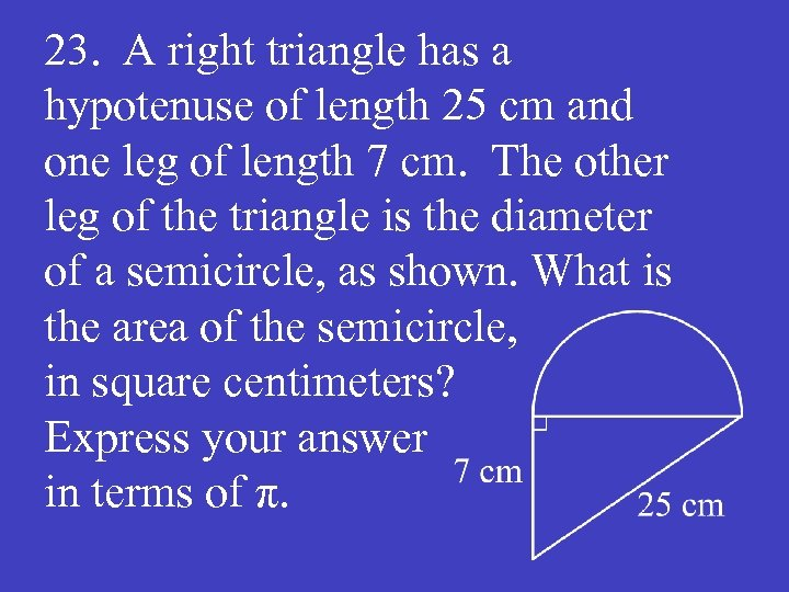 23. A right triangle has a hypotenuse of length 25 cm and one leg