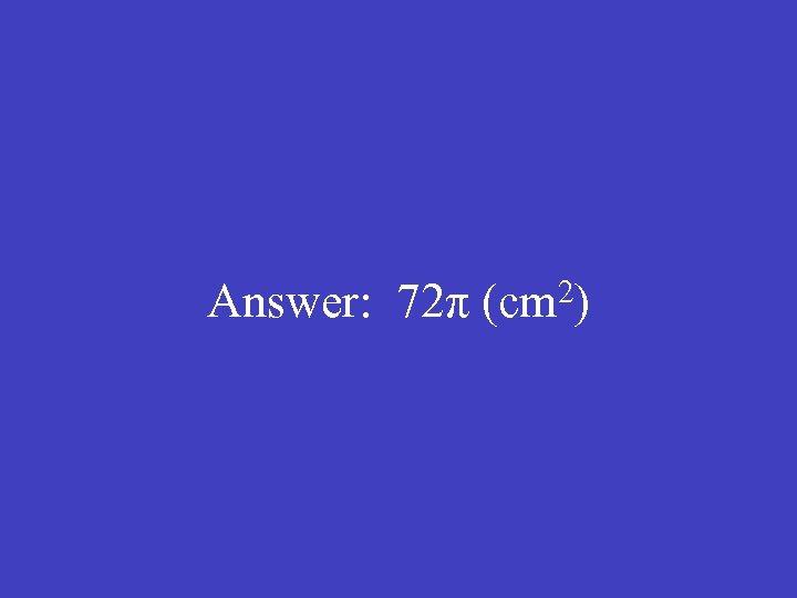 Answer: 72π (cm 2)