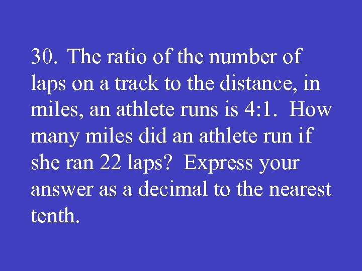 30. The ratio of the number of laps on a track to the distance,