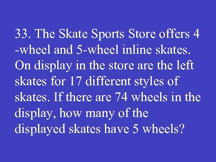 33. The Skate Sports Store offers 4 wheel and 5 wheel inline skates. On