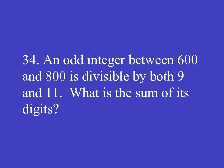 34. An odd integer between 600 and 800 is divisible by both 9 and