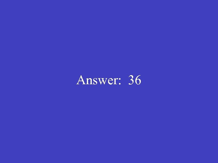 Answer: 36