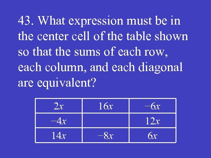 43. What expression must be in the center cell of the table shown so