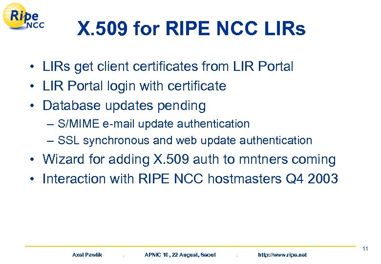 X. 509 for RIPE NCC LIRs • LIRs get client certificates from LIR Portal