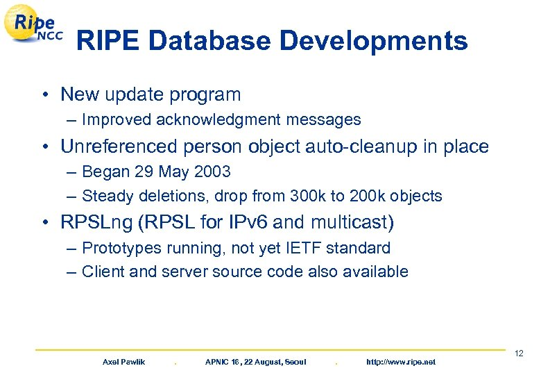 RIPE Database Developments • New update program – Improved acknowledgment messages • Unreferenced person