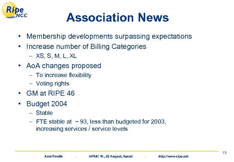 Association News • Membership developments surpassing expectations • Increase number of Billing Categories –