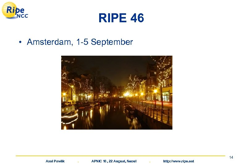 RIPE 46 • Amsterdam, 1 -5 September Axel Pawlik . APNIC 16, 22 August,