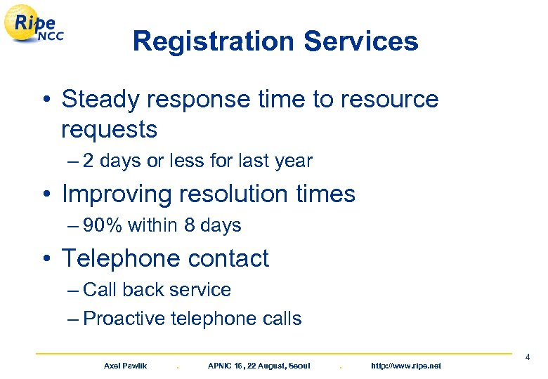 Registration Services • Steady response time to resource requests – 2 days or less