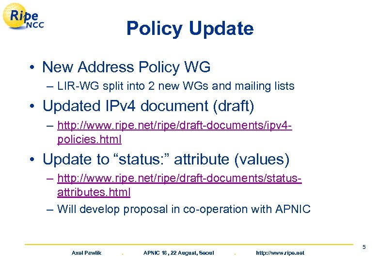 Policy Update • New Address Policy WG – LIR-WG split into 2 new WGs