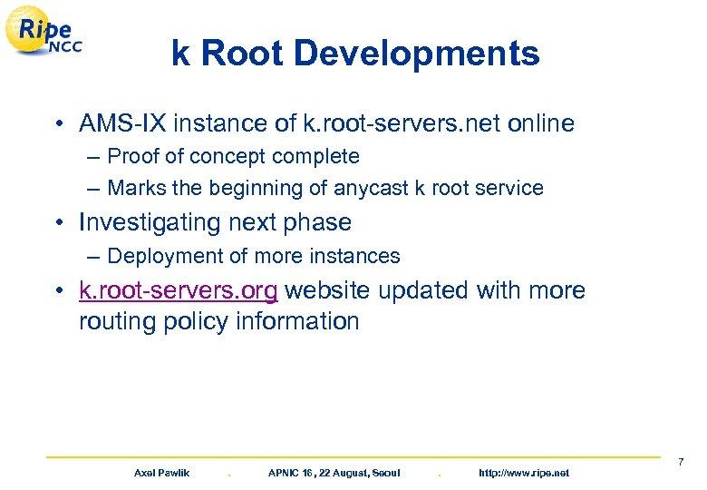 k Root Developments • AMS-IX instance of k. root-servers. net online – Proof of