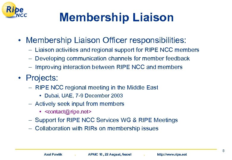 Membership Liaison • Membership Liaison Officer responsibilities: – Liaison activities and regional support for