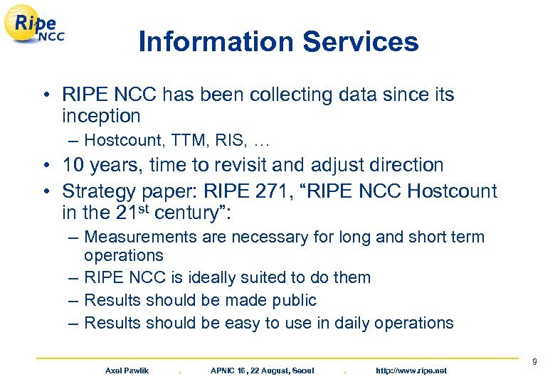 Information Services • RIPE NCC has been collecting data since its inception – Hostcount,