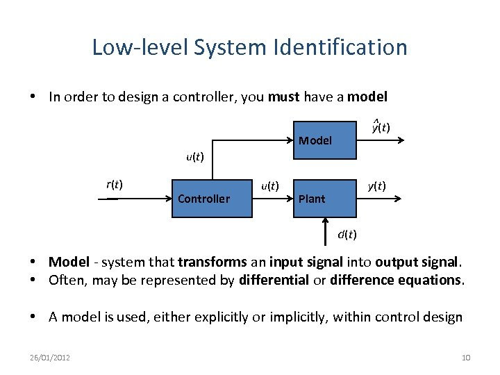 Low-level System Identification • In order to design a controller, you must have a
