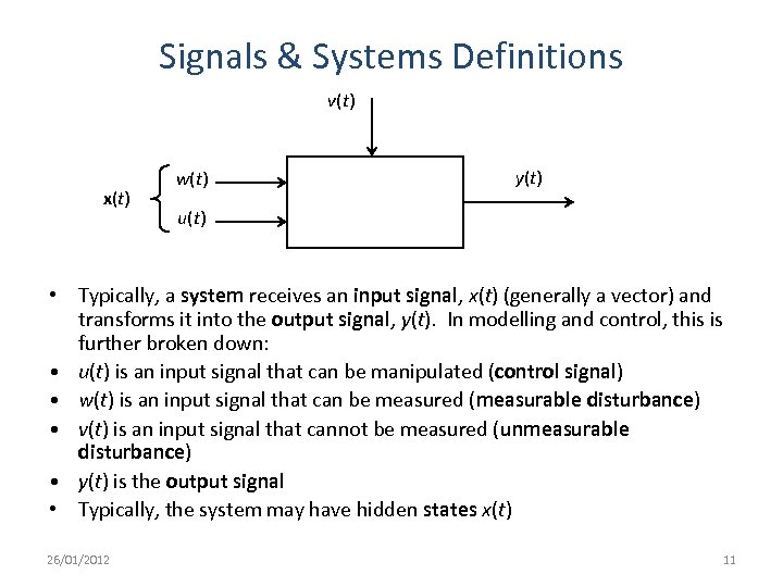 Signals & Systems Definitions v(t) x(t) w(t) y(t) u(t) • Typically, a system receives